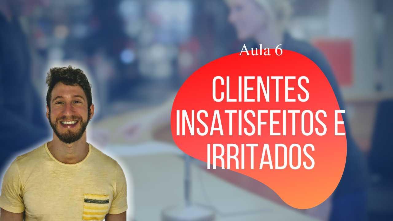 Como lidar com clientes insatisfeitos e irritados na prática